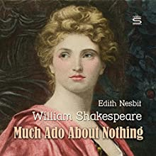 Much Ado About Nothing Audiobook by William Shakespeare, Edith Nesbit Narrated by Josh Verbae