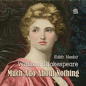 Much Ado About Nothing Hörbuch von William Shakespeare, Edith Nesbit Gesprochen von: Josh Verbae