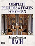 Johann Sebastian Bach: Complete Preludes and Fugues for Organ (Dover Music for Organ)