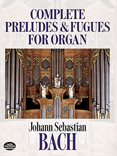 - Johann Sebastian Bach: Complete Preludes and Fugues for Organ (Dover Music for Organ)