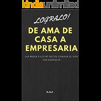 DE AMA DE CASA A EMPRESARIA: Nunca es tarde para cambiar el rumbo de su vida