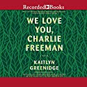 We Love You, Charlie Freeman Audiobook by Kaitlyn Greenidge Narrated by Cherise Boothe, Karole Foreman, Myra Lucretia Taylor