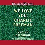 We Love You, Charlie Freeman | Kaitlyn Greenidge