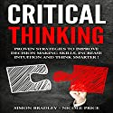 Critical Thinking: Proven Strategies to Improve Decision Making Skills, Increase Intuition and Think Smarter Audiobook by Nicole Price, Simon Bradley Narrated by Dennis St. John