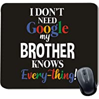 Family Shoping Rakhi Gifts for Brother I Dont Need Google My Brother Knows Everything Printed Mousepad for Computer System Pc Accessories