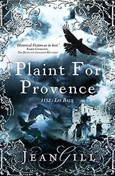 Plaint for Provence: 1152: Les Baux (The Troubadours Quartet Book 3) by [Gill, Jean]