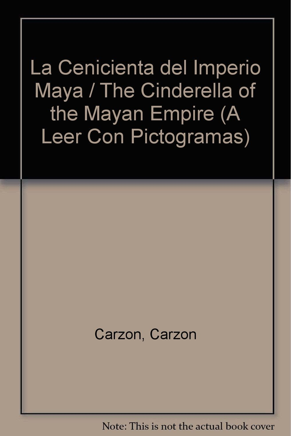 Read Online La Cenicienta del Imperio Maya / The Cinderella of the Mayan Empire (A Leer Con Pictogramas) (Spanish Edition) pdf epub