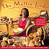 The Muffin Lady: Muffins, Cupcakes, and Quickbreads for the Happy Soul