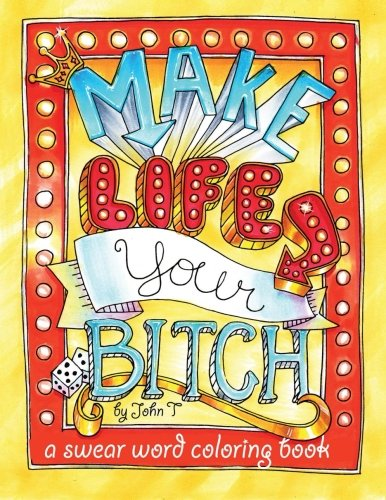 (Make Life Your Bitch: A motivational & inspirational adult coloring book: Turn your stress into success and color fun typography!)