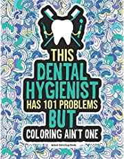 Dental Hygienist Adult Coloring Book: A Funny & Snarky Dental Office Gag Gift Idea For Dental Hygienists, Assistants & Students. For Men and Women