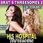 His Hospital Threesome: Brat's Threesomes 2 | Nicki Menage