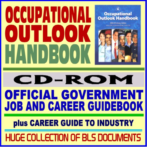 (Occupational Outlook Handbook (OOH) 2008-2009, Official Government Job and Career Guidebook, Career Guide to Industries, Bureau of Labor Statistics (BLS) Documents (CD-ROM))