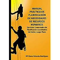 Manual Práctico de Planificación de Necesidades de Recursos Humanos. Ejercicios comentados de planificación cuantitativa…