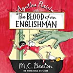 Agatha Raisin and the Blood of an Englishman: Agatha Raisin Series, Book 25   M. C. Beaton