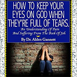 How to Keep Your Eyes on God When They're Full of Tears