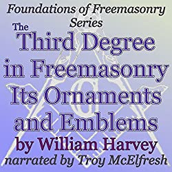 The Third Degree in Freemasonry Its Ornaments and Emblems