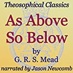As Above, So Below: Theosophical Classics | G.R.S. Mead