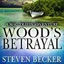 Wood's Betrayal: A Mac Travis Adventure Audiobook by Steven Becker Narrated by Paul J McSorley