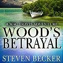 Wood's Betrayal: A Mac Travis Adventure Audiobook by Steven Becker Narrated by Paul J McSorley