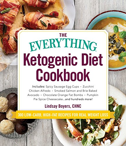 The Everything Ketogenic Diet Cookbook: Includes:  • Spicy Sausage Egg Cups • Zucchini Chicken Alfredo • Smoked Salmon and Brie Baked Avocado • Chocolate ... … and hundreds more! (Everything®)