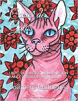 Cosas de Gatos: LIBRO DE DIBUJOS DE RELAJACION PARA COLOREAR - ADULTOS: Amazon.es: Yoamelis Rodriguez: Libros