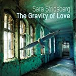 The Gravity of Love | Sara Stridsberg,Deborah Bragan-Turner - translator