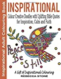 Inspirational Adult Colouring Book: Colour Creative Doodles with Uplifting Bible Quotes for Inspiration, Calm and Faith - The Gift of Colouring