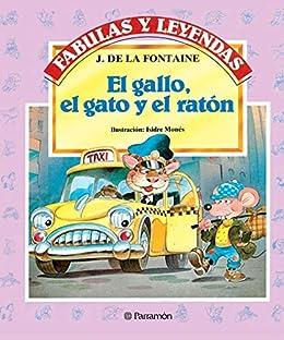 El gallo, el gato y el ratón (Fabulas y leyendas) (Spanish Edition
