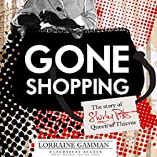 Gone Shopping: The Story of Shirley Pitts - Queen of Thieves Audiobook by Lorraine Gamman Narrated by Annie Aldinton