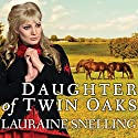 Daughter of Twin Oaks: A Secret Refuge, Book 1 Audiobook by Lauraine Snelling Narrated by Meredith Mitchell