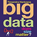 Big Data: Does Size Matter? | Timandra Harkness