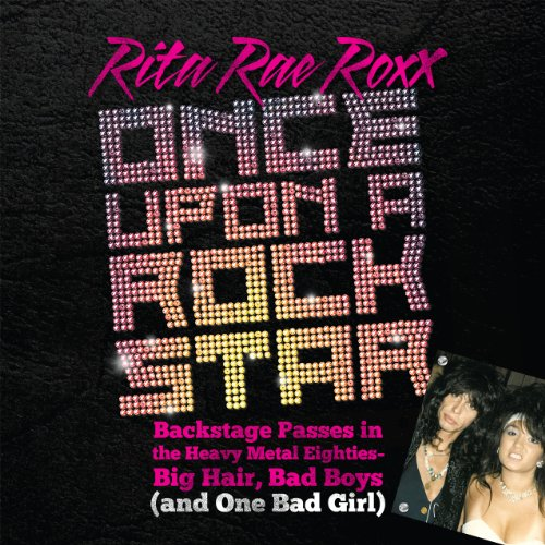 Pdf Memoirs Once Upon a Rock Star: Backstage Passes in the Heavy Metal Eighties—Big Hair, Bad Boys (and One Bad Girl)