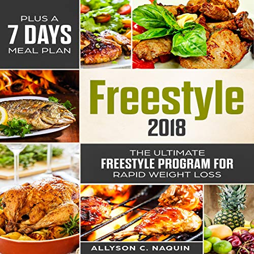 Freestyle 2018: The Ultimate Freestyle Program for Rapid Weight Loss Plus a 7 Days Meal Plan by Allyson C. Naquin