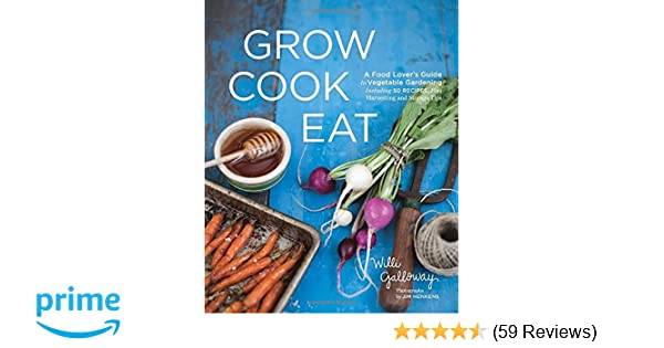 Grow cook eat a food lovers guide to vegetable gardening grow cook eat a food lovers guide to vegetable gardening including 50 recipes plus harvesting and storage tips willi galloway jim henkens solutioingenieria Image collections