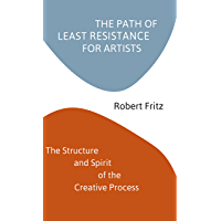 The Path of Least Resistance for Artists: The Structure and Spirit of the Creative Process (English Edition)