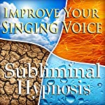 Improve Your Singing Voice Subliminal Affirmations: Vocal Techniques & How to Sing Well, Solfeggio Tones, Binaural Beats, Self Help Meditation Hypnosis | Subliminal Hypnosis
