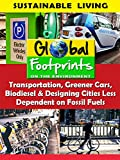 Global Footprints-Transportation, Greener Cars, Biodiesel & Designing Cities Less Dependent on Fossil Fuels