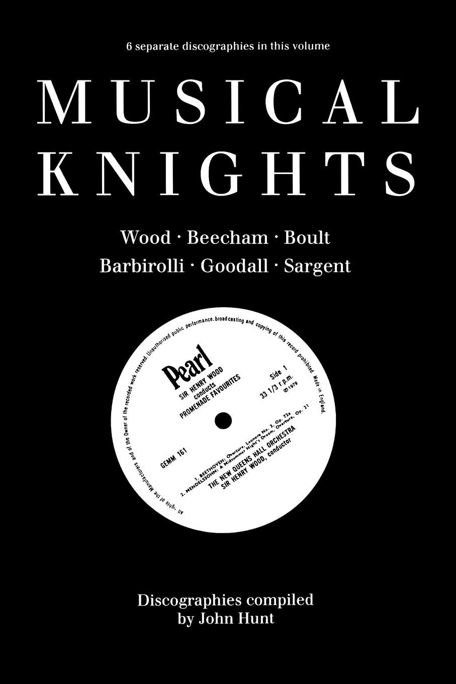 Musical Knights. Henry Wood, Thomas Beecham, Adrian Boult, John Barbirolli, Reginald Goodall and Malcolm Sargent. Discography [1995].