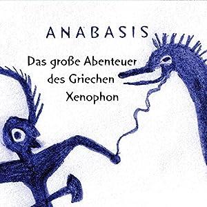 Anabasis: Das große Abenteuer des Griechen Xenophon Hörbuch