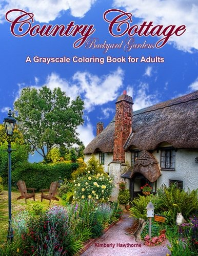 Country Cottage Backyard Gardens Grayscale Adult Coloring Book: 37 Country Cottage Garden Scenes with Cottages, Gardens, Flowers, Birds, Squirrels and other Backyard Animals