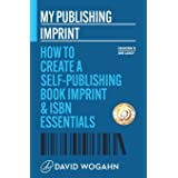 My Publishing Imprint: How to Create a Self-Publishing Book Imprint & ISBN Essentials (Countdown to Book Launch)