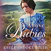 Above Rubies: Uncharted Beginnings, Book 2 | Keely Brooke Keith