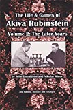 The Life & Games of Akiva Rubinstein: Volume 2: The Later Years
