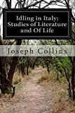 Idling in Italy: Studies of Literature and of Life, Joseph Collins, 1500213055