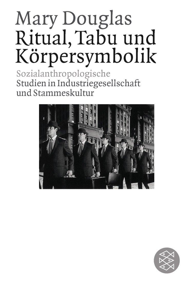 Ritual, Tabu und Körpersymbolik: Sozialanthropologische Studien in Industriegesellschaft und Stammeskultur (Gesellschaften)
