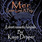 Mer: Come Love a Fey   Kaye Draper