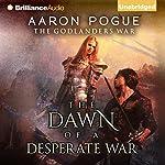 The Dawn of a Desperate War: The Godlanders War, Book 3 | Aaron Pogue