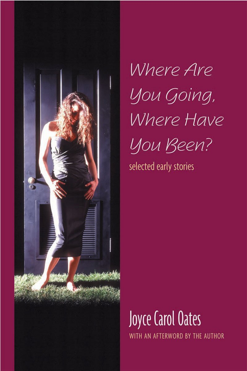 where are you going where have you been selected early stories where are you going where have you been selected early stories joyce carol oates 9780865380783 amazon com books