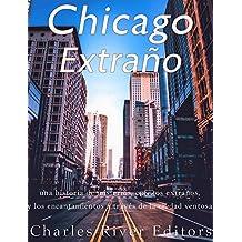 Chicago extraño: una historia de misterios, cuentos extraños, y los encantamientos a través de la ciudad ventosa (Spanish Edition)