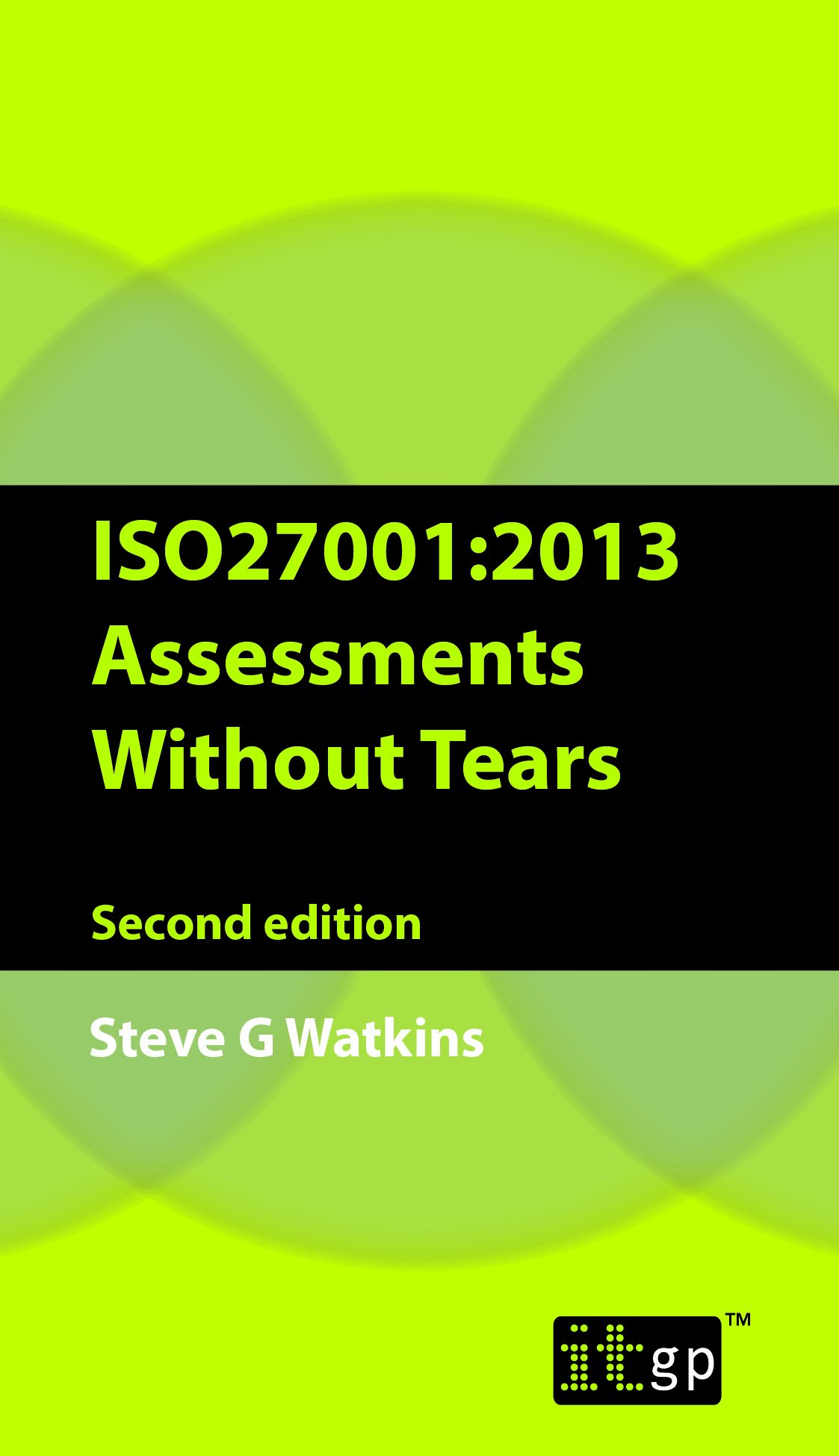 Iso27001 Assessment Without Tears: A Pocket Guide 2013